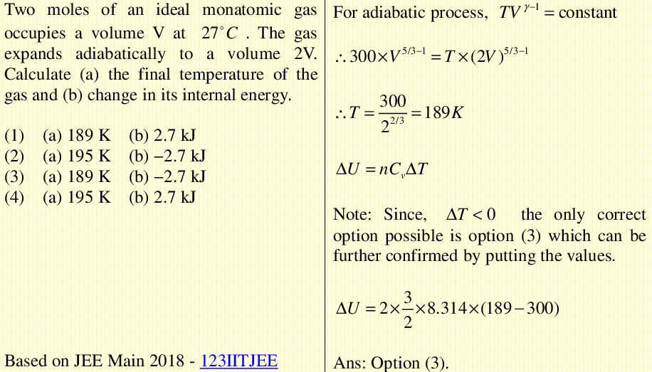 Two moles of an ideal monatomic gas occupies a volume V at 27 deg. C. The gas expands adiabatically to a volume 2V. Calculate (a) the final temperature of the gas and (b) change in its internal energy.